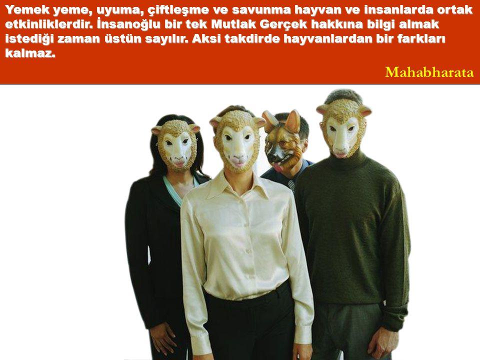 Mahabharata Yemek yeme, uyuma, çiftleşme ve savunma hayvan ve insanlarda ortak etkinliklerdir. İnsanoğlu bir tek Mutlak Gerçek hakkına bilgi almak ist