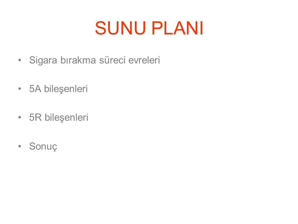 SUNU PLANI Sigara bırakma süreci evreleri 5A bileşenleri 5R bileşenleri Sonuç