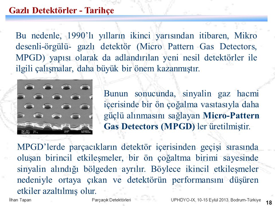 İlhan Tapan Parçacık Detektörleri UPHDYO-IX, 10-15 Eylül 2013, Bodrum-Türkiye 18 Bu nedenle, 1990'lı yılların ikinci yarısından itibaren, Mikro desenl