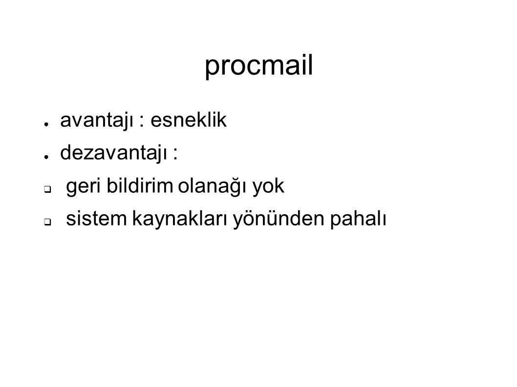 procmail ● avantajı : esneklik ● dezavantajı :  geri bildirim olanağı yok  sistem kaynakları yönünden pahalı
