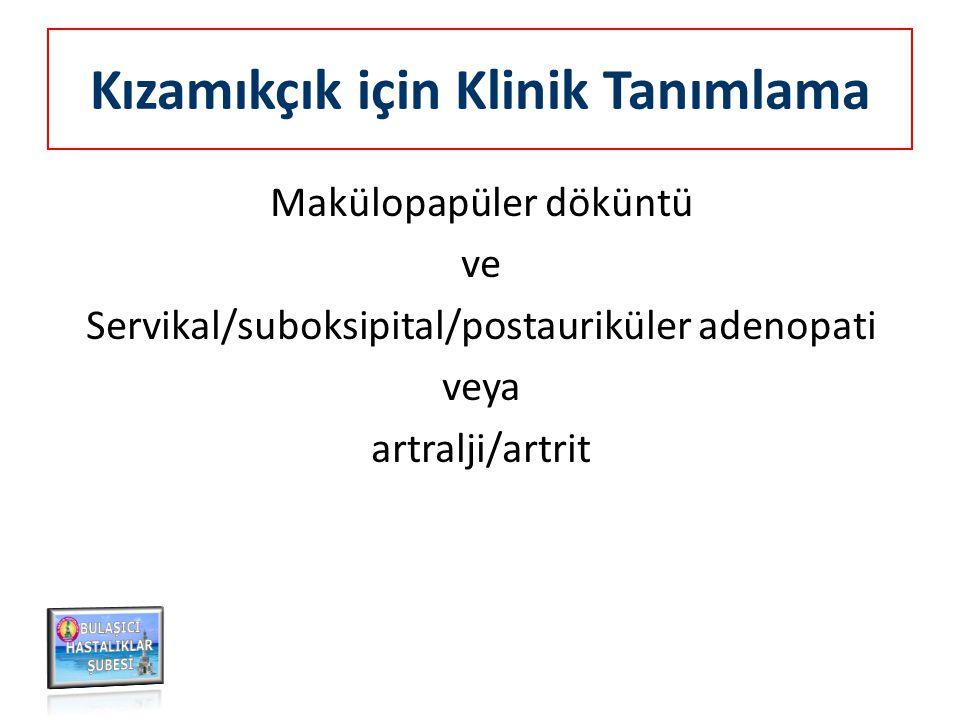 Kızamıkçık için Klinik Tanımlama Makülopapüler döküntü ve Servikal/suboksipital/postauriküler adenopati veya artralji/artrit