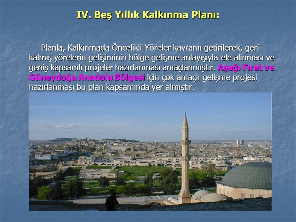 IV. Beş Yıllık Kalkınma Planı: Planla, Kalkınmada Öncelikli Yöreler kavramı getirilerek, geri kalmış yörelerin gelişiminin bölge gelişme anlayışıyla e
