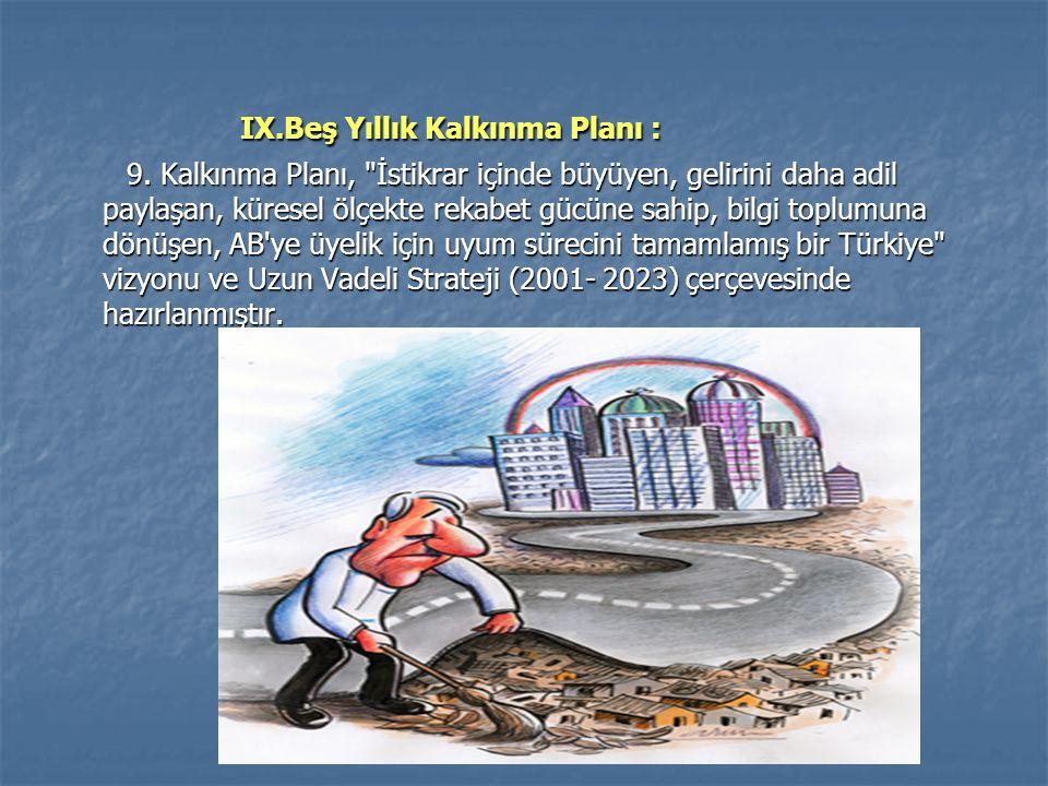 IX.Beş Yıllık Kalkınma Planı : IX.Beş Yıllık Kalkınma Planı : 9.