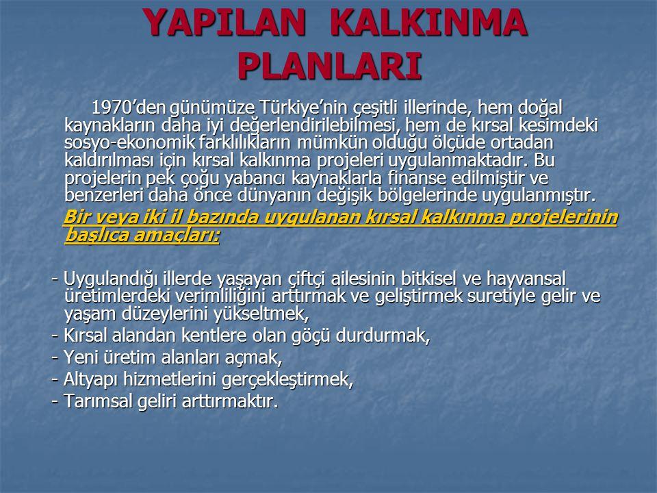 YAPILAN KALKINMA PLANLARI YAPILAN KALKINMA PLANLARI 1970'den günümüze Türkiye'nin çeşitli illerinde, hem doğal kaynakların daha iyi değerlendirilebilmesi, hem de kırsal kesimdeki sosyo-ekonomik farklılıkların mümkün olduğu ölçüde ortadan kaldırılması için kırsal kalkınma projeleri uygulanmaktadır.