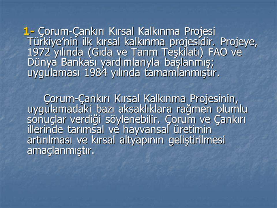 1- Çorum-Çankırı Kırsal Kalkınma Projesi Türkiye'nin ilk kırsal kalkınma projesidir.