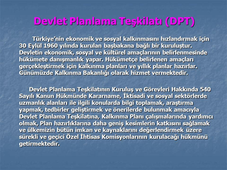 Devlet Planlama Teşkilatı (DPT) Türkiye'nin ekonomik ve sosyal kalkınmasını hızlandırmak için 30 Eylül 1960 yılında kurulan başbakana bağlı bir kuruluştur.
