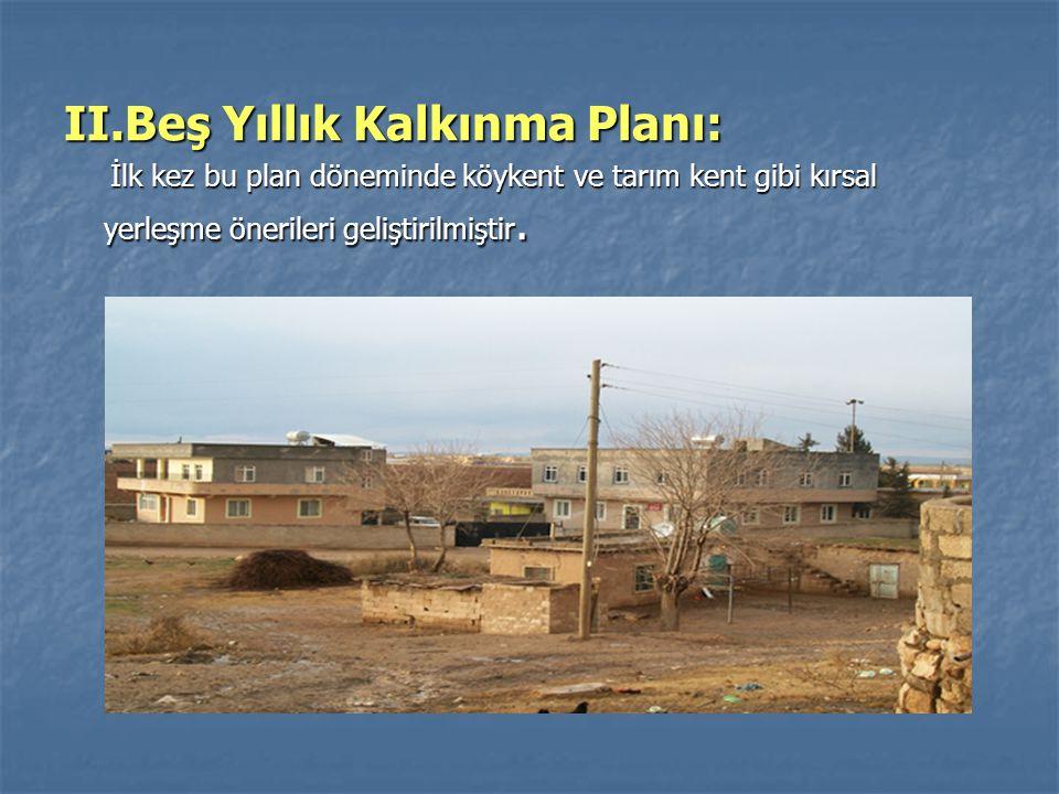 III.Beş Yıllık Kalkınma Planı: III.Beş Yıllık Kalkınma Planı: Merkez köy yaklaşımına ilk olarak yer veren kalkınma planıdır.