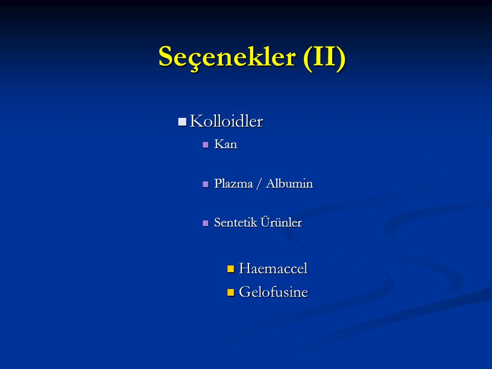 Seçenekler (II) Kolloidler Kolloidler Kan Kan Plazma / Albumin Plazma / Albumin Sentetik Ürünler Sentetik Ürünler Haemaccel Haemaccel Gelofusine Gelofusine