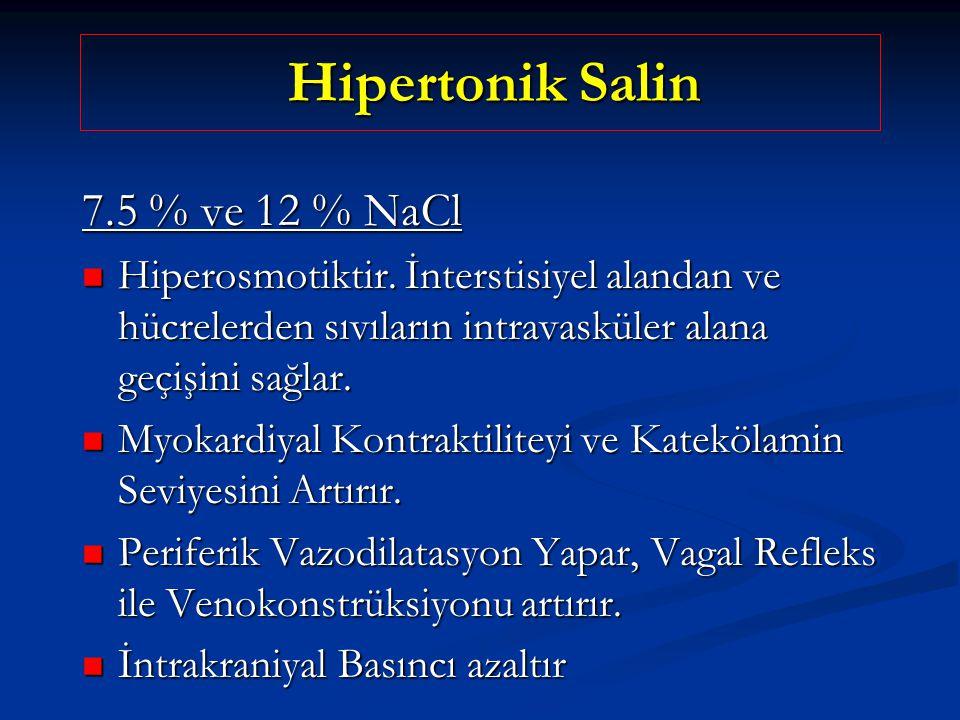 Hipertonik Salin Hipertonik Salin 7.5 % ve 12 % NaCl Hiperosmotiktir. İnterstisiyel alandan ve hücrelerden sıvıların intravasküler alana geçişini sağl