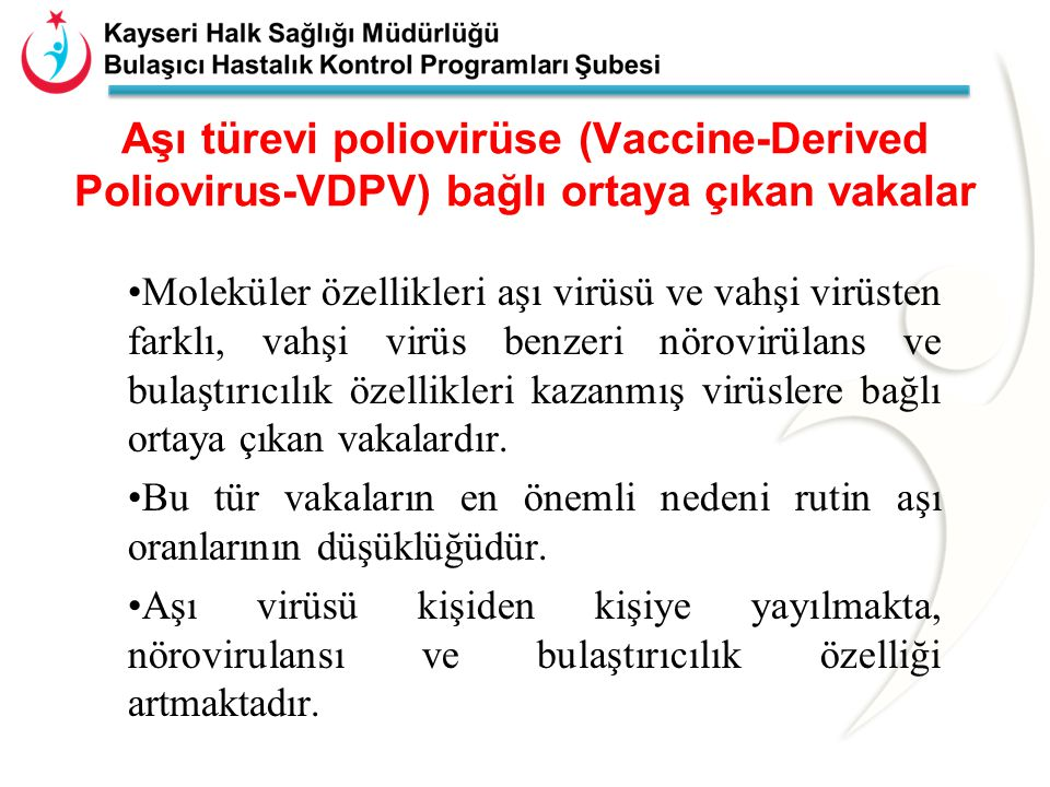Vahşi Virüs İzolasyonu Durumunda Yapılacak Aktiviteler Tanım: Olası poliomyelit vakasından (paralitik veya non paralitik) intra tipik inceleme ile vahşi virüs olduğunun gösterilmesi durumudur.