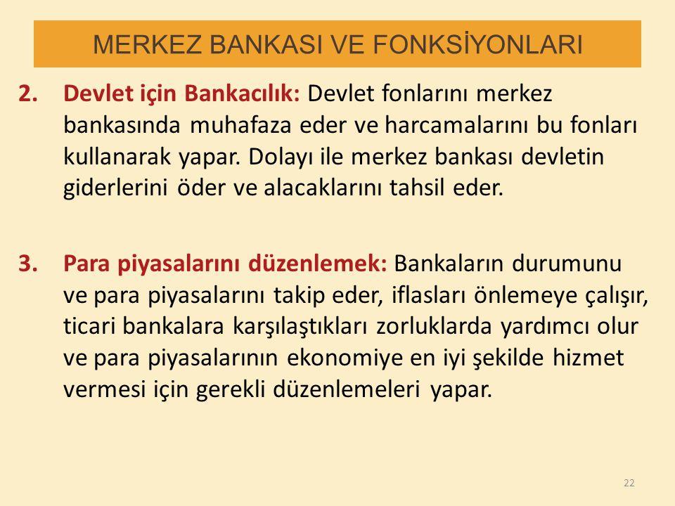 MERKEZ BANKASI VE FONKSİYONLARI 2.Devlet için Bankacılık: Devlet fonlarını merkez bankasında muhafaza eder ve harcamalarını bu fonları kullanarak yapa