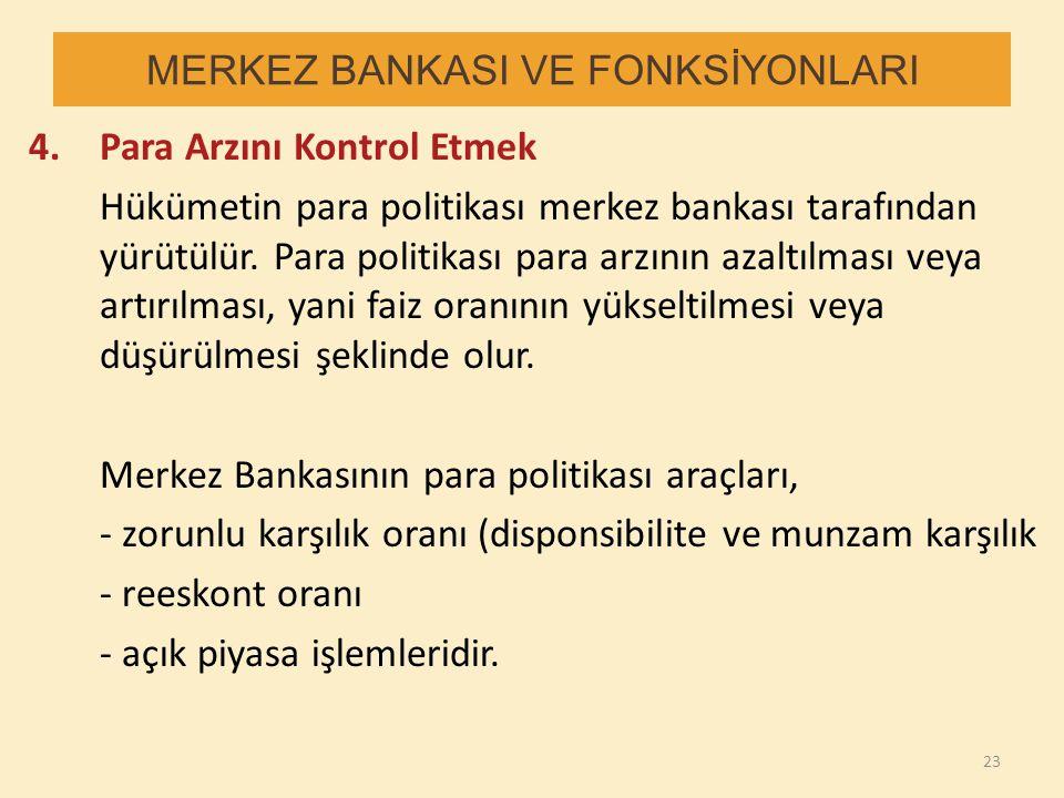 MERKEZ BANKASI VE FONKSİYONLARI 4.Para Arzını Kontrol Etmek Hükümetin para politikası merkez bankası tarafından yürütülür. Para politikası para arzını