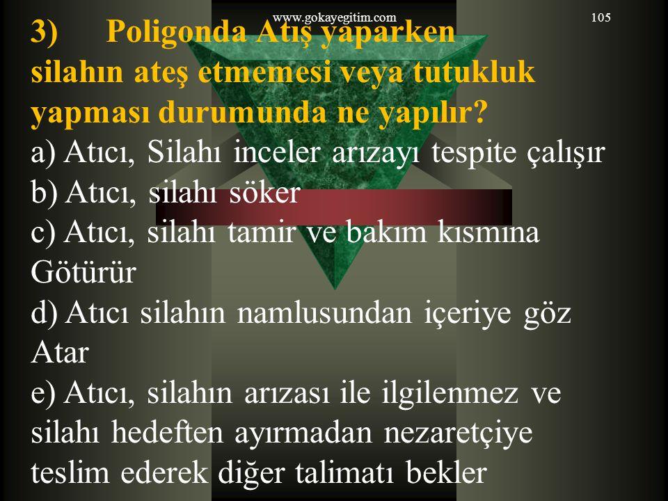 www.gokayegitim.com105 3) Poligonda Atış yaparken silahın ateş etmemesi veya tutukluk yapması durumunda ne yapılır.