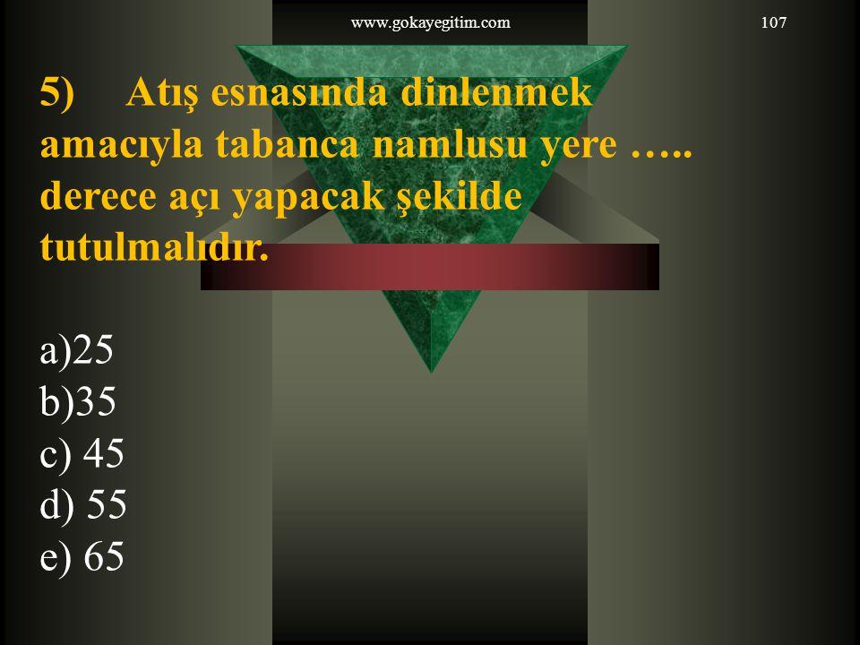 www.gokayegitim.com107 5) Atış esnasında dinlenmek amacıyla tabanca namlusu yere …..