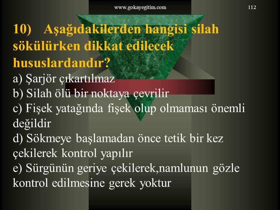 www.gokayegitim.com112 10) Aşağıdakilerden hangisi silah sökülürken dikkat edilecek hususlardandır.