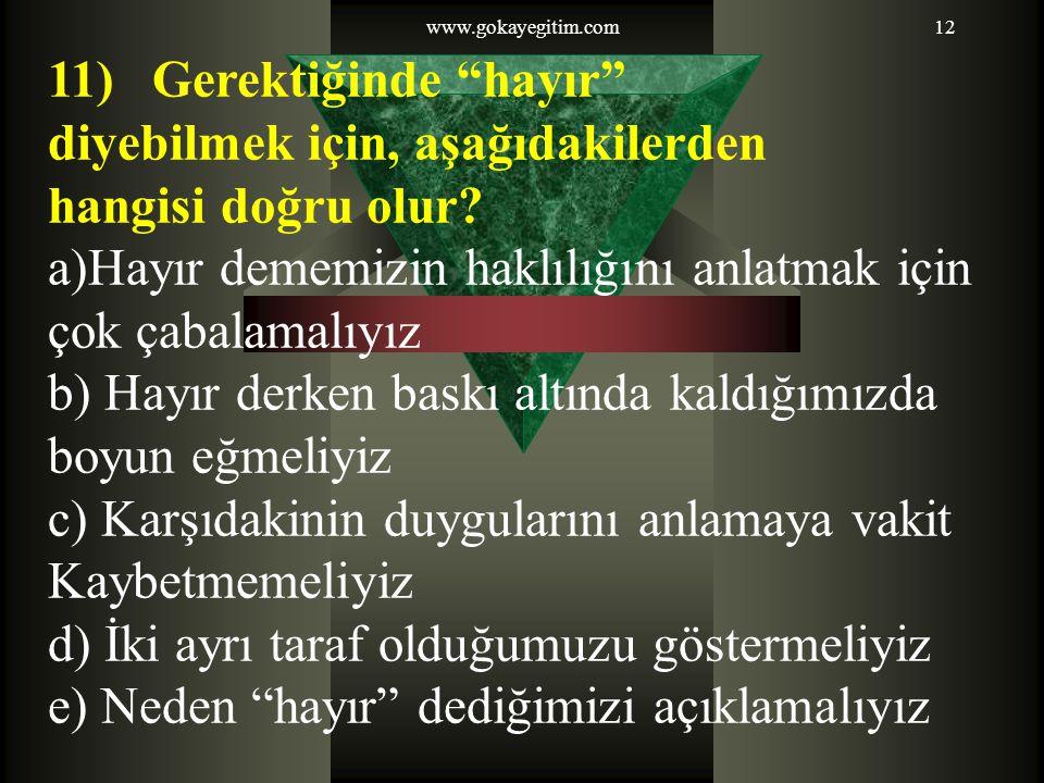 www.gokayegitim.com12 11) Gerektiğinde hayır diyebilmek için, aşağıdakilerden hangisi doğru olur.