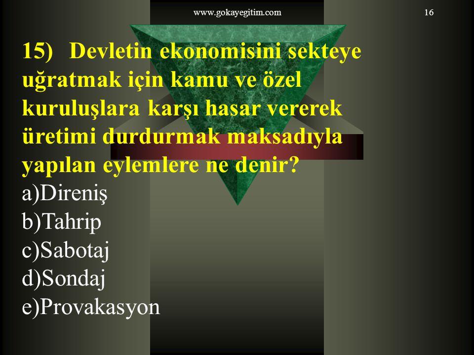 www.gokayegitim.com16 15)Devletin ekonomisini sekteye uğratmak için kamu ve özel kuruluşlara karşı hasar vererek üretimi durdurmak maksadıyla yapılan eylemlere ne denir.