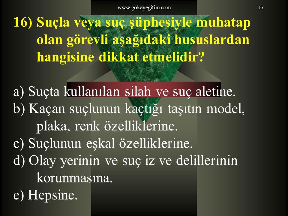 www.gokayegitim.com17 16)Suçla veya suç şüphesiyle muhatap olan görevli aşağıdaki hususlardan hangisine dikkat etmelidir.
