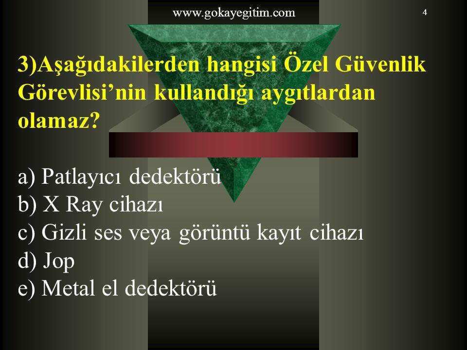 www.gokayegitim.com 4 3)Aşağıdakilerden hangisi Özel Güvenlik Görevlisi'nin kullandığı aygıtlardan olamaz.