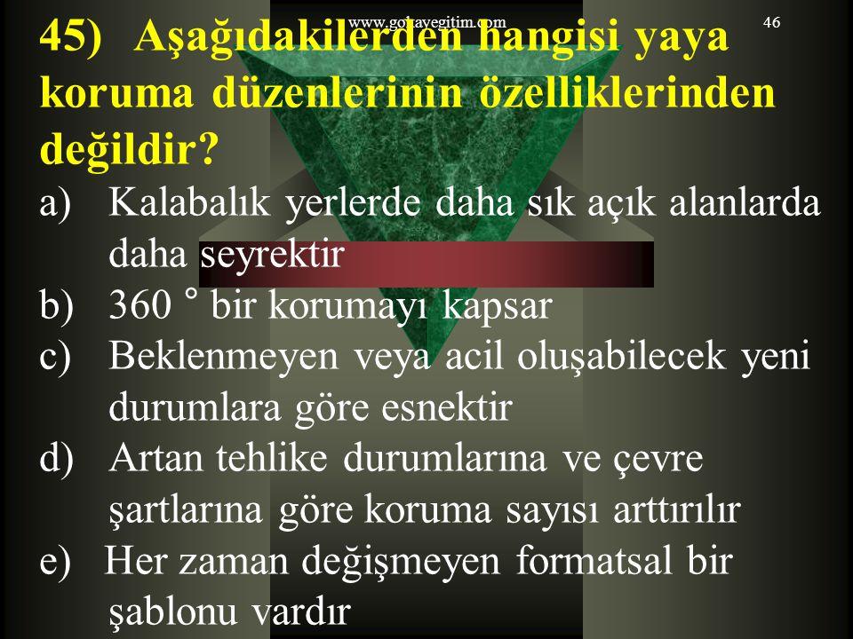 www.gokayegitim.com46 45) Aşağıdakilerden hangisi yaya koruma düzenlerinin özelliklerinden değildir.