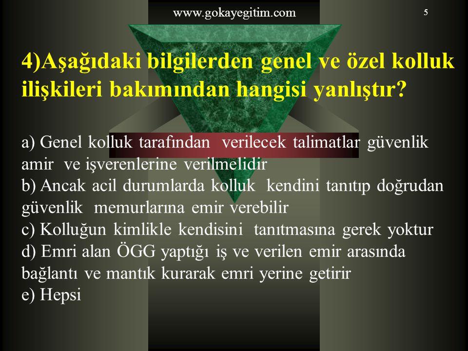 www.gokayegitim.com 5 4)Aşağıdaki bilgilerden genel ve özel kolluk ilişkileri bakımından hangisi yanlıştır.