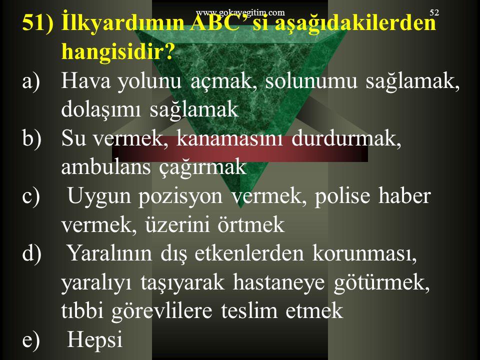 www.gokayegitim.com52 51)İlkyardımın ABC' si aşağıdakilerden hangisidir.