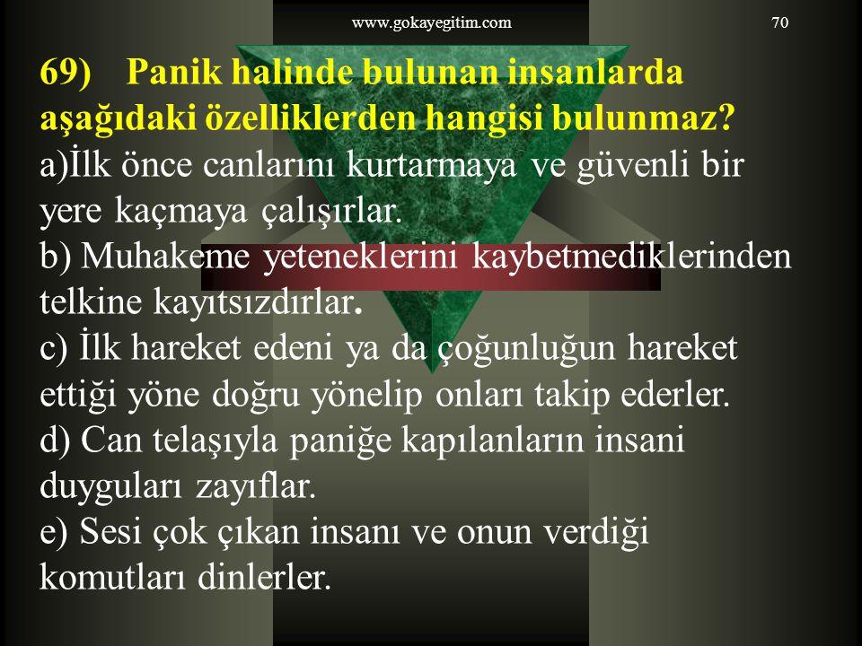 www.gokayegitim.com70 69)Panik halinde bulunan insanlarda aşağıdaki özelliklerden hangisi bulunmaz.