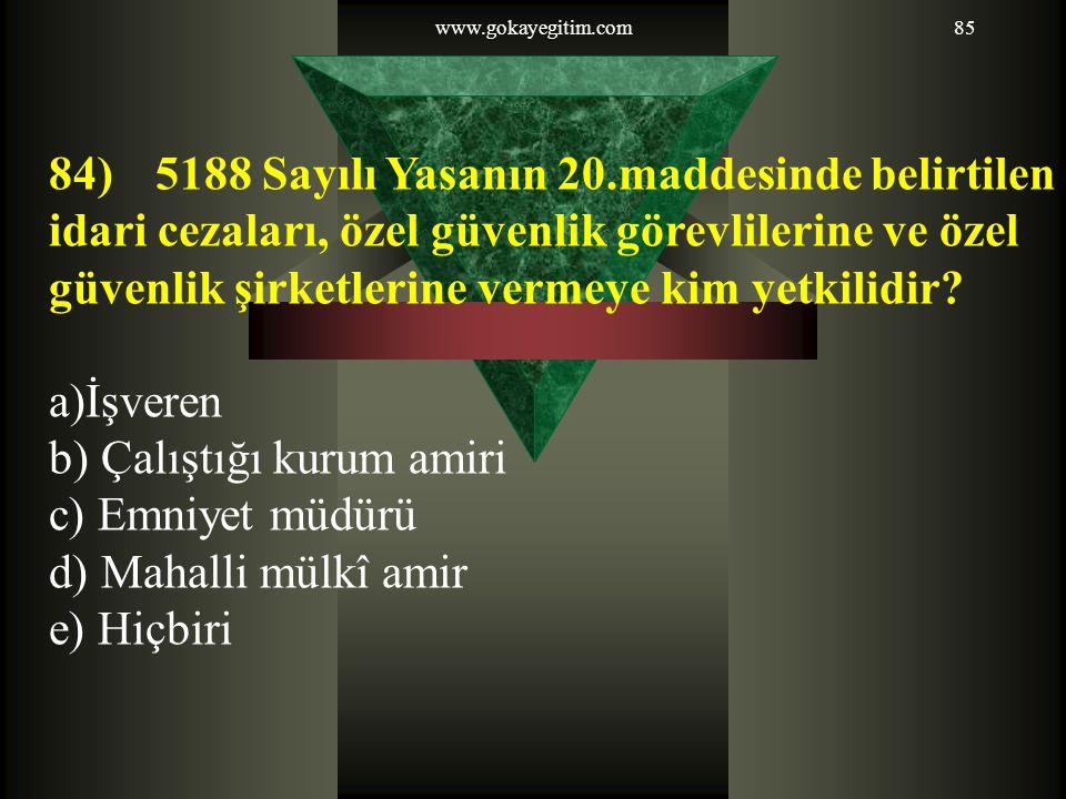 www.gokayegitim.com85 84) 5188 Sayılı Yasanın 20.maddesinde belirtilen idari cezaları, özel güvenlik görevlilerine ve özel güvenlik şirketlerine vermeye kim yetkilidir.