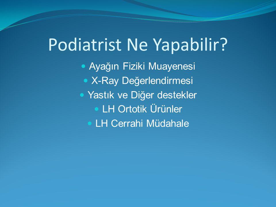 Podiatrist Ne Yapabilir? Ayağın Fiziki Muayenesi X-Ray Değerlendirmesi Yastık ve Diğer destekler LH Ortotik Ürünler LH Cerrahi Müdahale