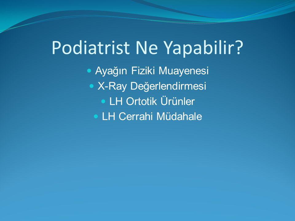 Podiatrist Ne Yapabilir? Ayağın Fiziki Muayenesi X-Ray Değerlendirmesi LH Ortotik Ürünler LH Cerrahi Müdahale