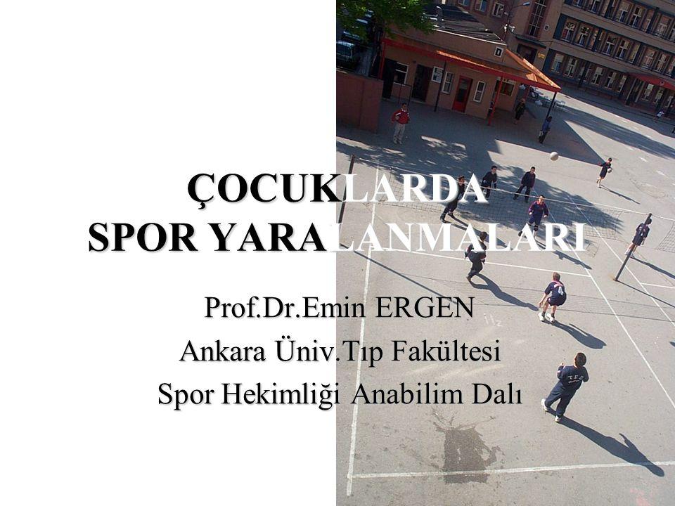 ÇOCUKLARDA SPOR YARALANMALARI Prof.Dr.Emin ERGEN Ankara Üniv.Tıp Fakültesi Spor Hekimliği Anabilim Dalı