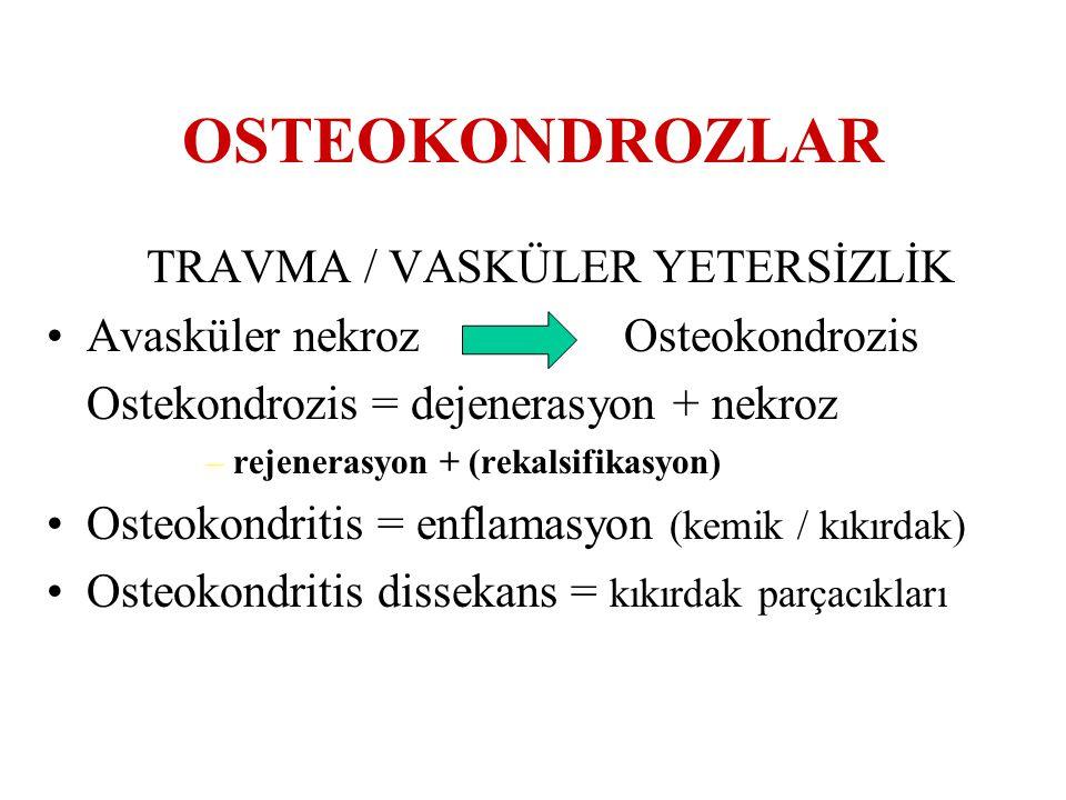 OSTEOKONDROZLAR TRAVMA / VASKÜLER YETERSİZLİK Avasküler nekroz Osteokondrozis Ostekondrozis = dejenerasyon + nekroz –rejenerasyon + (rekalsifikasyon)