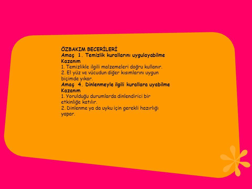 ÖZBAKIM BECERİLERİ Amaç 1.Temizlik kurallarını uygulayabilme Kazanım 1.