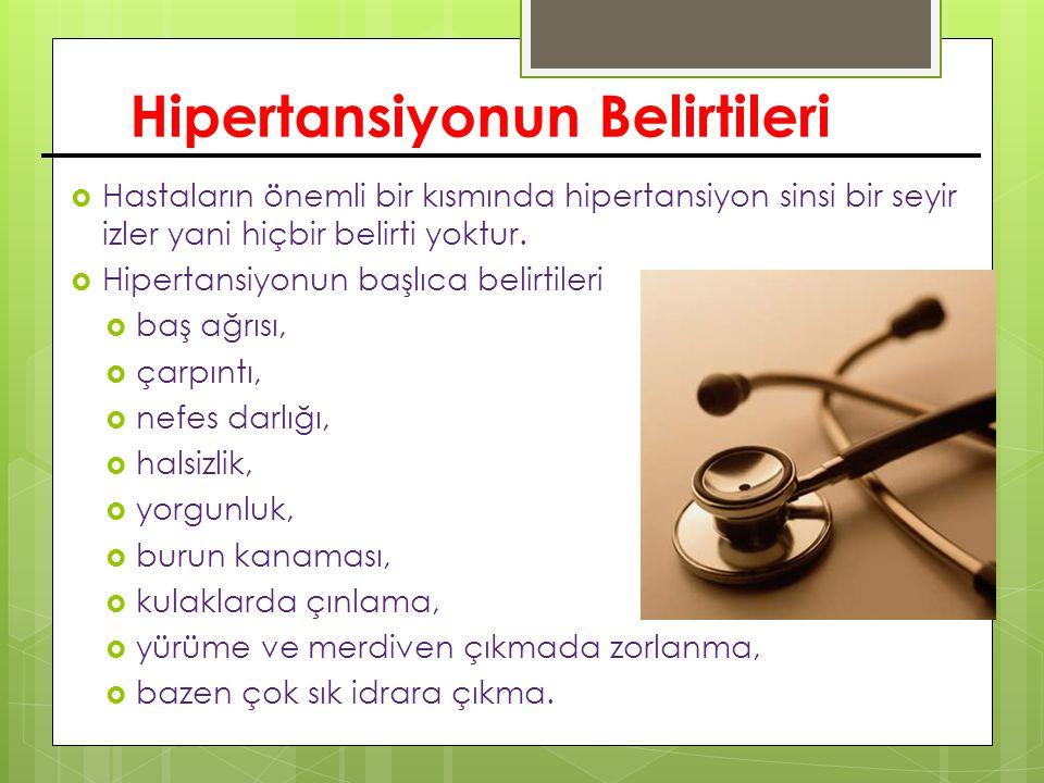 Hipertansiyonun Belirtileri  Hastaların önemli bir kısmında hipertansiyon sinsi bir seyir izler yani hiçbir belirti yoktur.  Hipertansiyonun başlıca