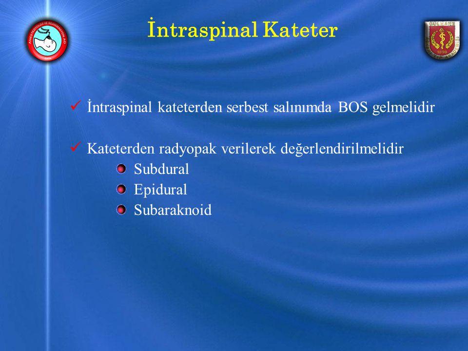 İntraspinal Kateter İntraspinal kateterden serbest salınımda BOS gelmelidir Kateterden radyopak verilerek değerlendirilmelidir Subdural Epidural Subaraknoid