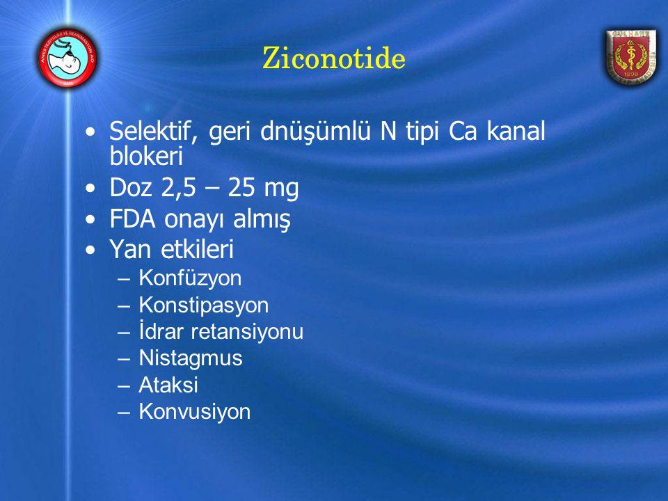 Ziconotide Selektif, geri dnüşümlü N tipi Ca kanal blokeri Doz 2,5 – 25 mg FDA onayı almış Yan etkileri –Konfüzyon –Konstipasyon –İdrar retansiyonu –Nistagmus –Ataksi –Konvusiyon