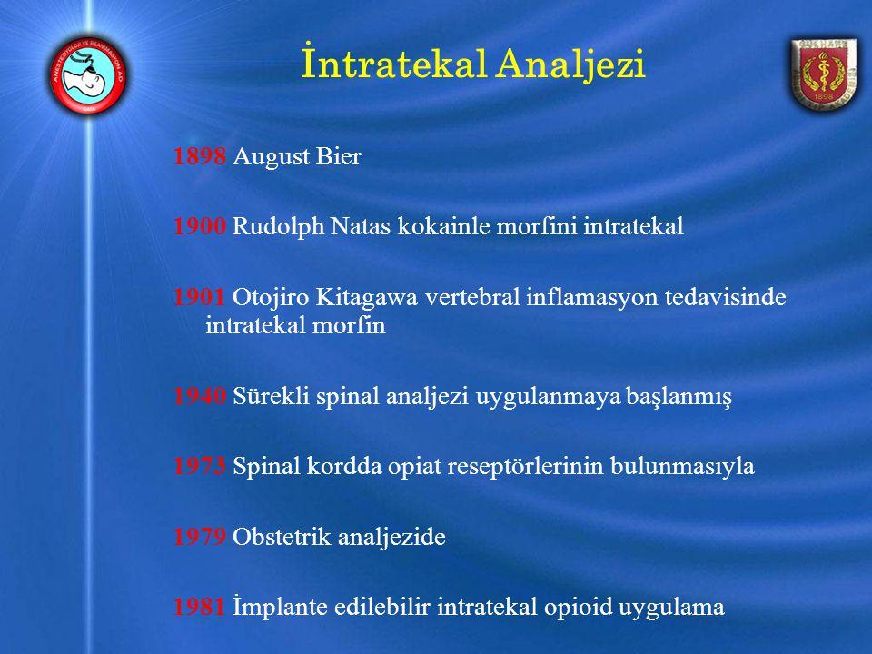 İntratekal Analjezi 1898 August Bier 1900 Rudolph Natas kokainle morfini intratekal 1901 Otojiro Kitagawa vertebral inflamasyon tedavisinde intratekal morfin 1940 Sürekli spinal analjezi uygulanmaya başlanmış 1973 Spinal kordda opiat reseptörlerinin bulunmasıyla 1979 Obstetrik analjezide 1981 İmplante edilebilir intratekal opioid uygulama