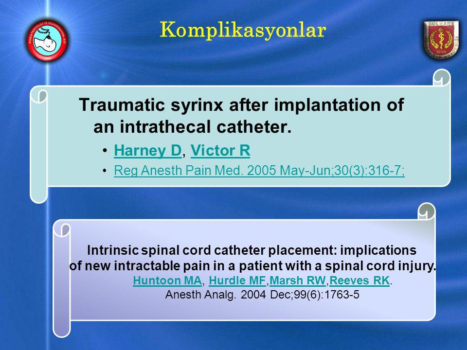 Komplikasyonlar Traumatic syrinx after implantation of an intrathecal catheter.