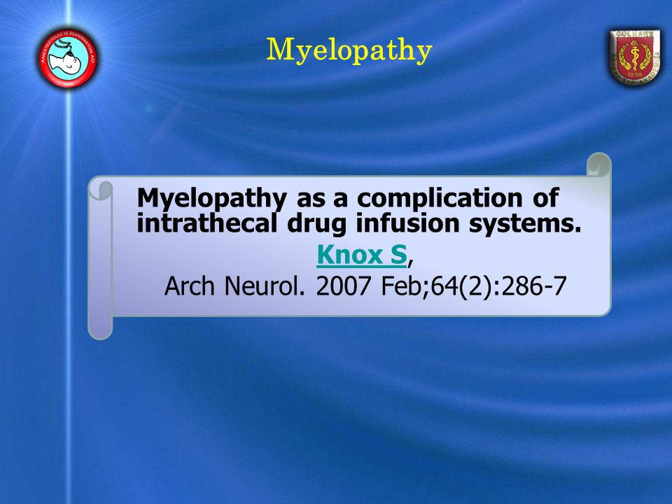 Myelopathy Myelopathy as a complication of intrathecal drug infusion systems. Knox SKnox S, Arch Neurol. 2007 Feb;64(2):286-7