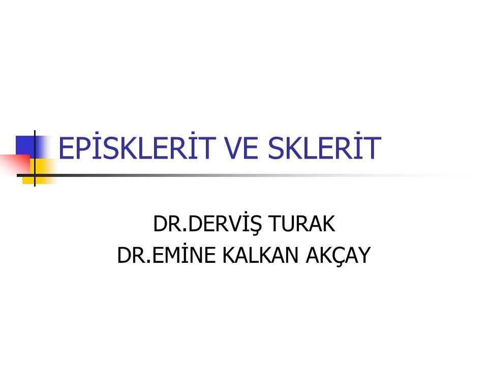 EPİSKLERİT VE SKLERİT DR.DERVİŞ TURAK DR.EMİNE KALKAN AKÇAY