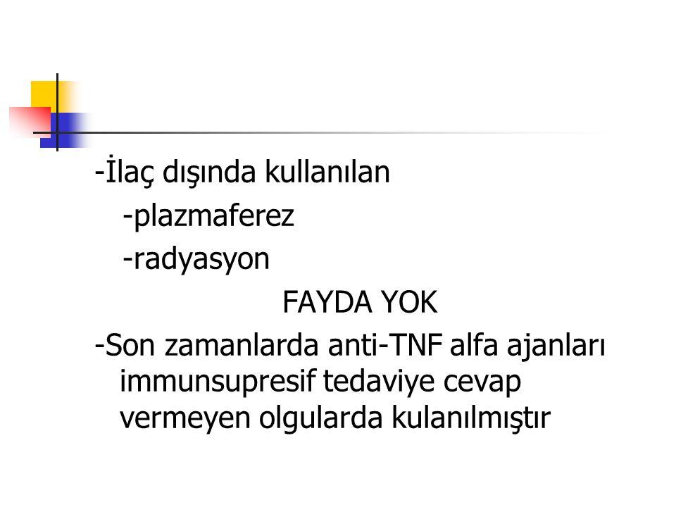 -İlaç dışında kullanılan -plazmaferez -radyasyon FAYDA YOK -Son zamanlarda anti-TNF alfa ajanları immunsupresif tedaviye cevap vermeyen olgularda kula