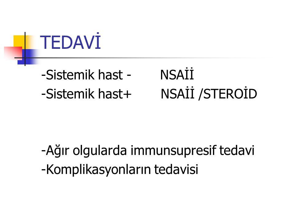 TEDAVİ -Sistemik hast - NSAİİ -Sistemik hast+ NSAİİ /STEROİD -Ağır olgularda immunsupresif tedavi -Komplikasyonların tedavisi