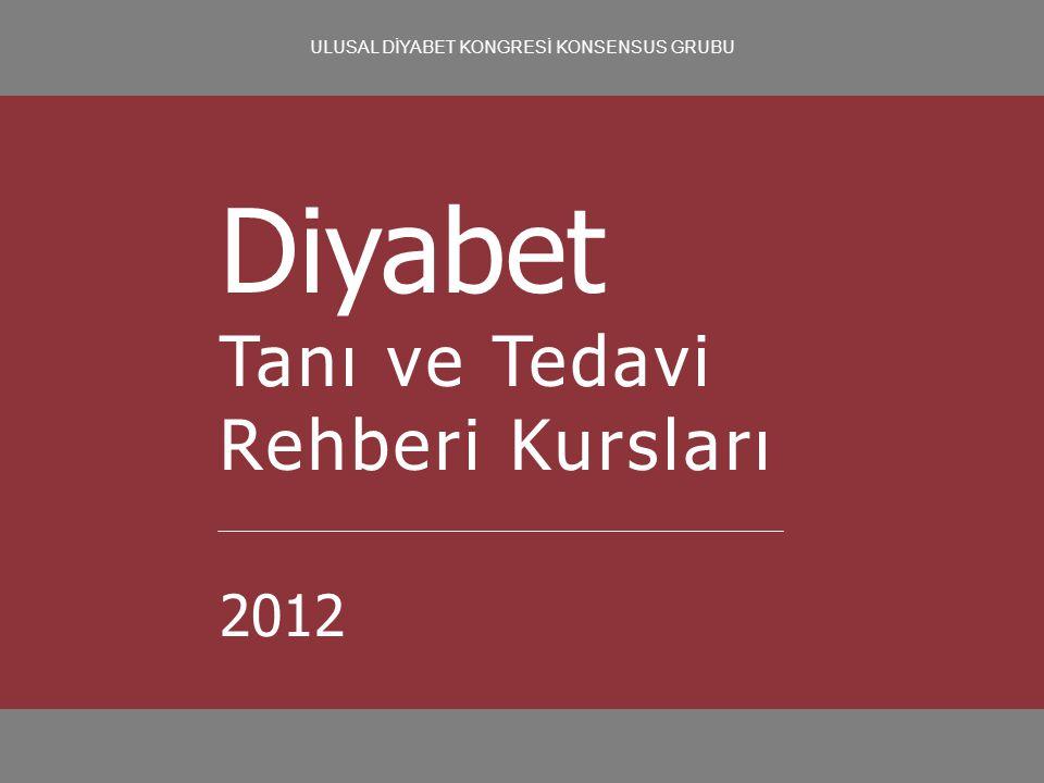 ULUSAL DİYABET KONGRESİ KONSENSUS GRUBU Diyabet Tanı ve Tedavi Rehberi Kursları 2012