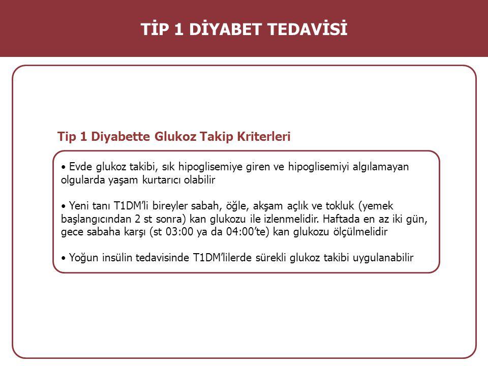 Tip 1 Diyabette Glukoz Takip Kriterleri Evde glukoz takibi, sık hipoglisemiye giren ve hipoglisemiyi algılamayan olgularda yaşam kurtarıcı olabilir Ye