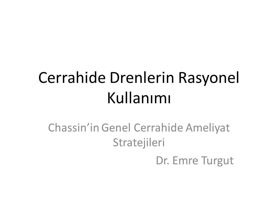 Cerrahide Drenlerin Rasyonel Kullanımı Chassin'in Genel Cerrahide Ameliyat Stratejileri Dr. Emre Turgut
