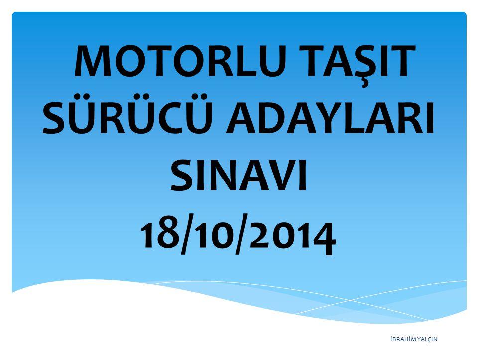 İBRAHİM YALÇIN MOTORLU TAŞIT SÜRÜCÜ ADAYLARI SINAVI 18/10/2014