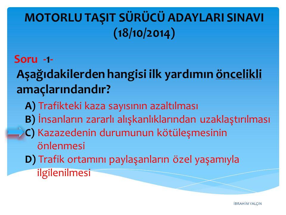 İBRAHİM YALÇIN MOTORLU TAŞIT SÜRÜCÜ ADAYLARI SINAVI (18/10/2014) Şekildeki trafik işareti aşağıdakilerden hangisini bildirir.