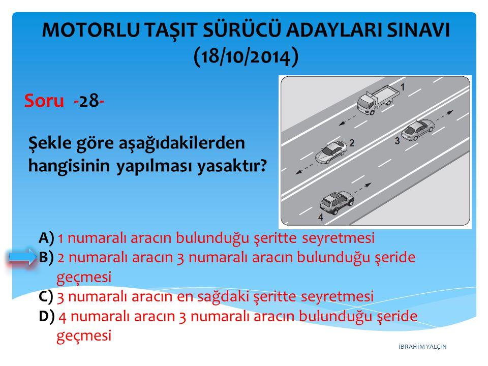 İBRAHİM YALÇIN A) 1 numaralı aracın bulunduğu şeritte seyretmesi B) 2 numaralı aracın 3 numaralı aracın bulunduğu şeride geçmesi C) 3 numaralı aracın en sağdaki şeritte seyretmesi D) 4 numaralı aracın 3 numaralı aracın bulunduğu şeride geçmesi MOTORLU TAŞIT SÜRÜCÜ ADAYLARI SINAVI (18/10/2014) Şekle göre aşağıdakilerden hangisinin yapılması yasaktır.