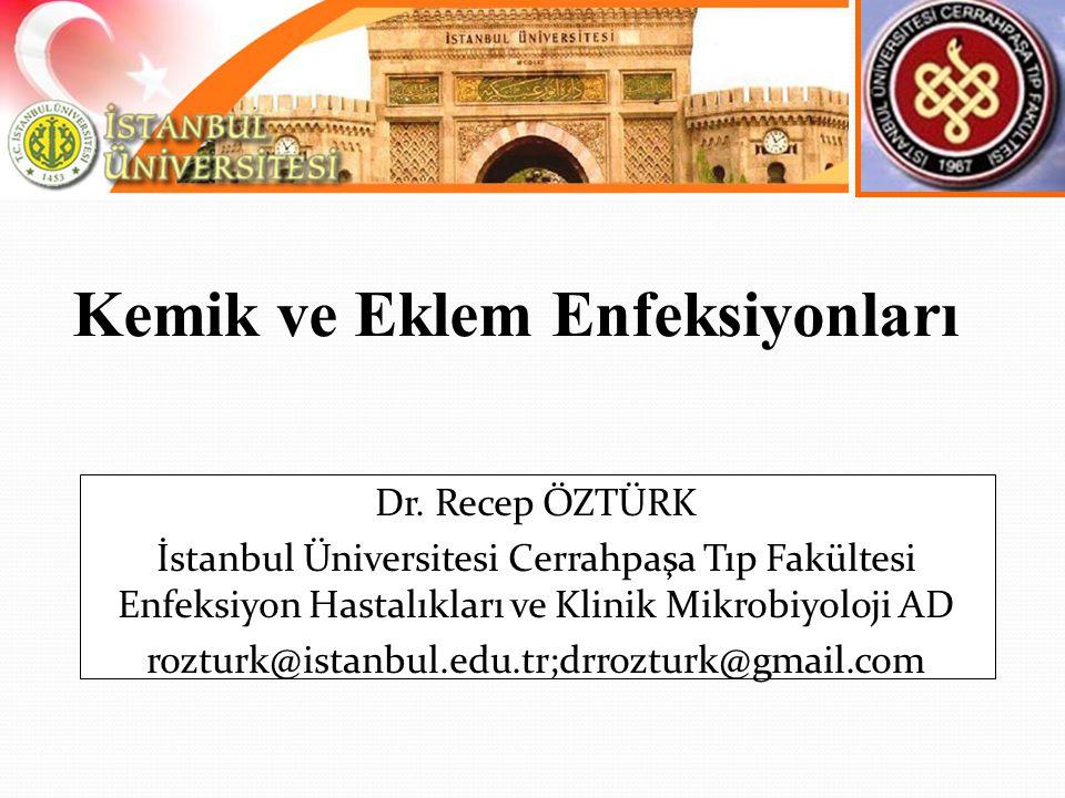 Dr. Recep ÖZTÜRK İstanbul Üniversitesi Cerrahpaşa Tıp Fakültesi Enfeksiyon Hastalıkları ve Klinik Mikrobiyoloji AD rozturk@istanbul.edu.tr;drrozturk@g