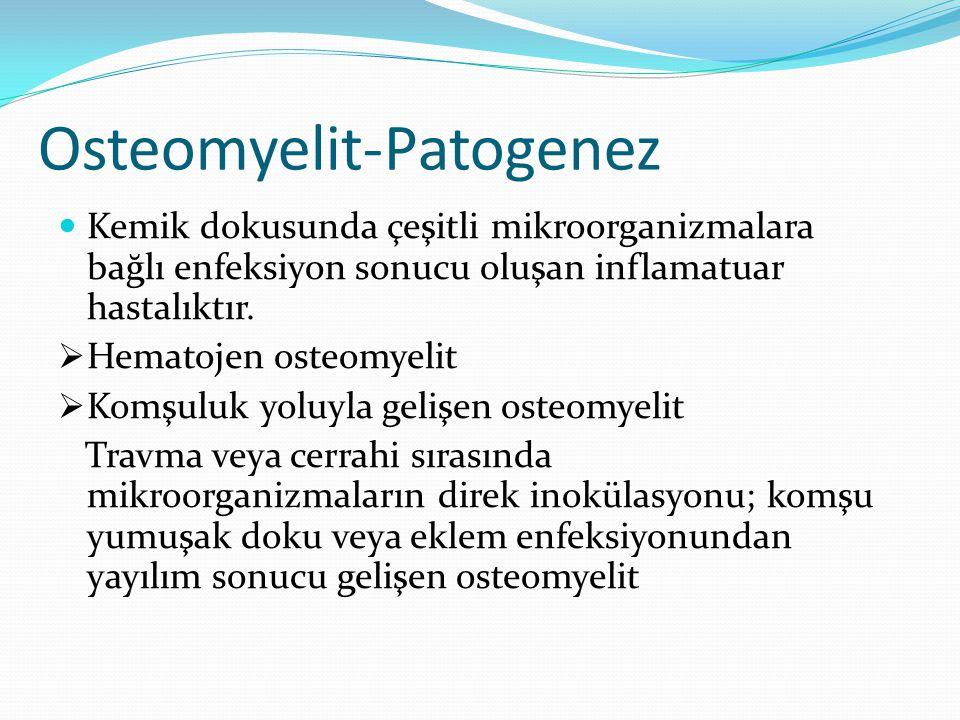 Osteomyelit-Patogenez Kemik dokusunda çeşitli mikroorganizmalara bağlı enfeksiyon sonucu oluşan inflamatuar hastalıktır.  Hematojen osteomyelit  Kom
